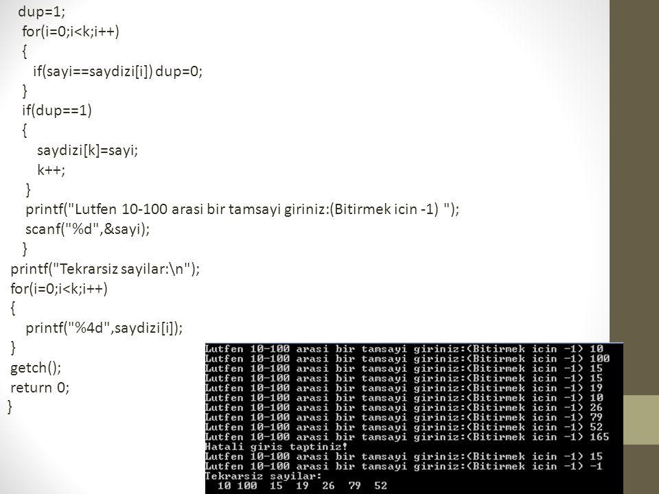 dup=1; for(i=0;i<k;i++) { if(sayi==saydizi[i]) dup=0; } if(dup==1) saydizi[k]=sayi; k++;